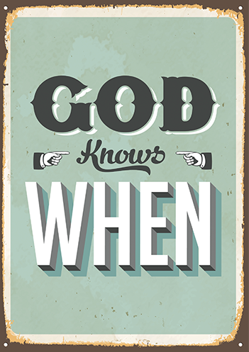 God knows when